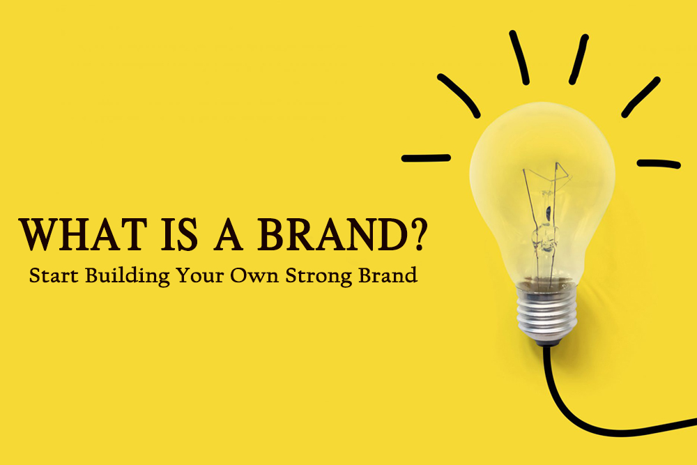 What is a brand? and start building your own strong brand